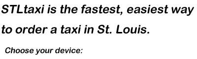 STLtaxi is the fastest, easiest way to order a taxi in St Louis